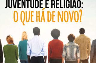 Juventude e Religião: o que há de novo?
